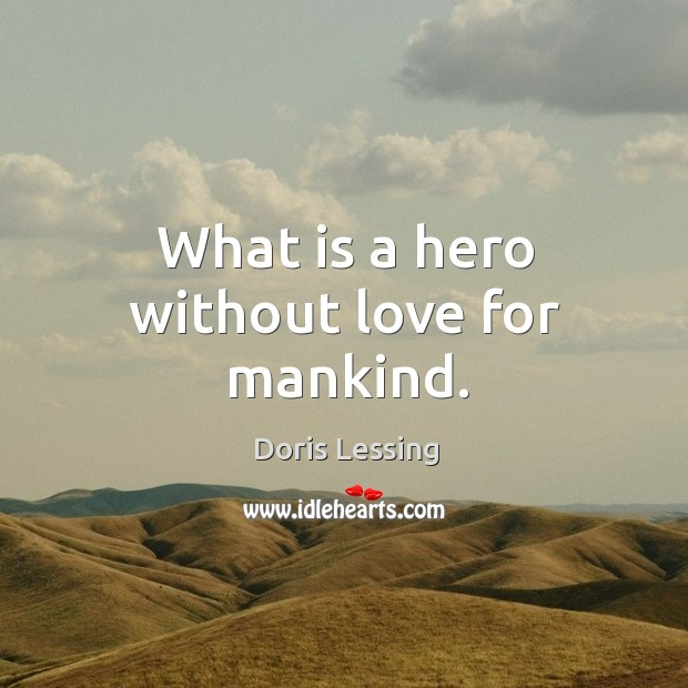 Image, What is a hero without love for mankind.