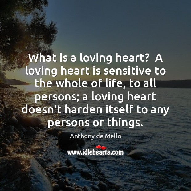 What is a loving heart?  A loving heart is sensitive to the Image
