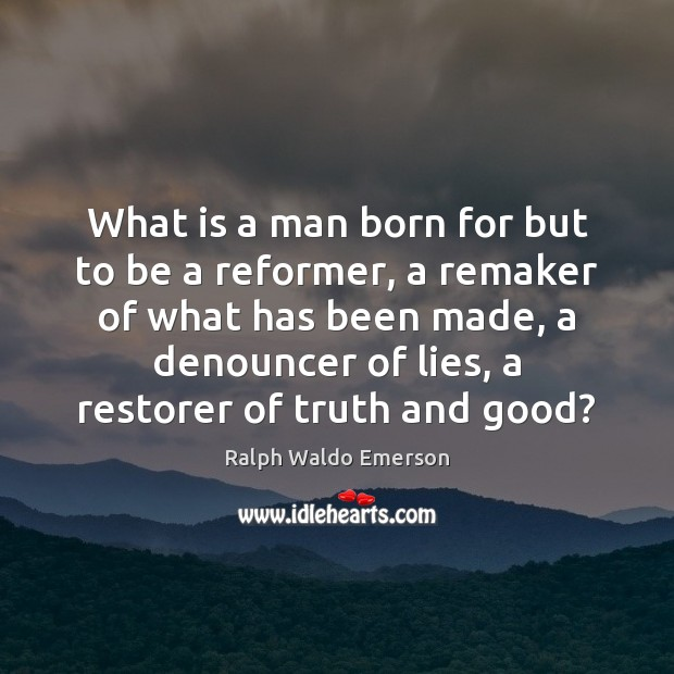 What is a man born for but to be a reformer, a Image