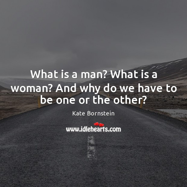 Image, What is a man? What is a woman? And why do we have to be one or the other?