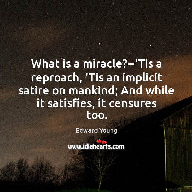 What is a miracle?–'Tis a reproach, 'Tis an implicit satire on Image