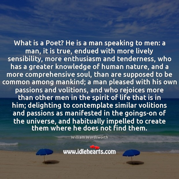 What is a Poet? He is a man speaking to men: a Image