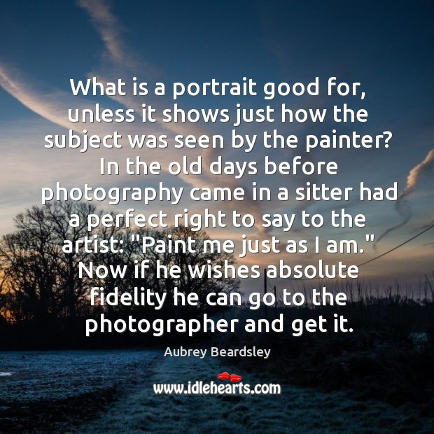 Image, What is a portrait good for, unless it shows just how the