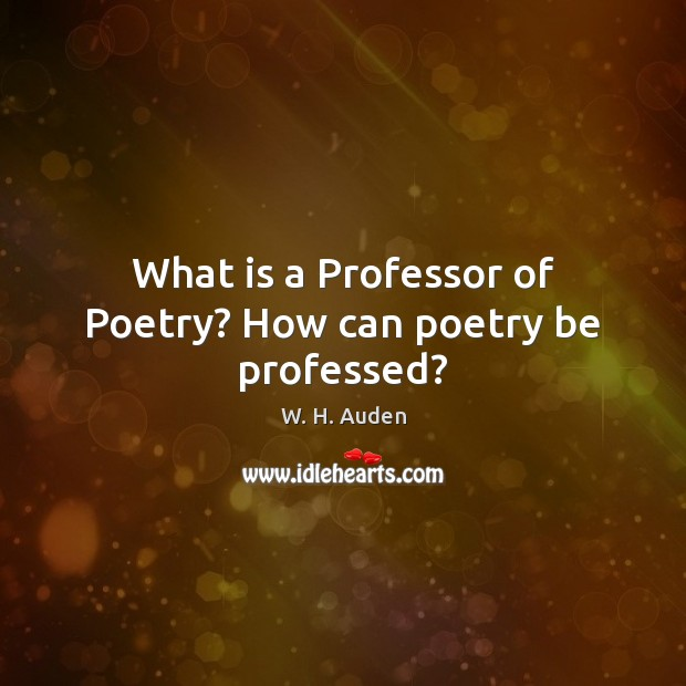 What is a Professor of Poetry? How can poetry be professed? Image