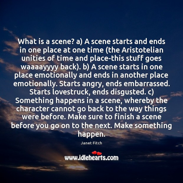 What is a scene? a) A scene starts and ends in one Janet Fitch Picture Quote