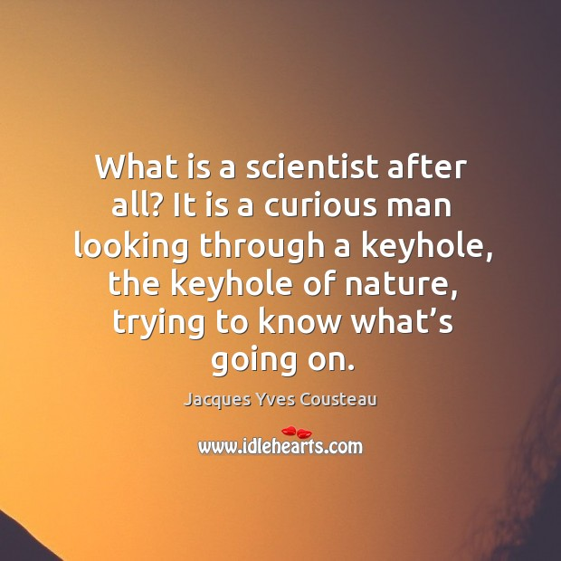 What is a scientist after all? it is a curious man looking through a keyhole Image
