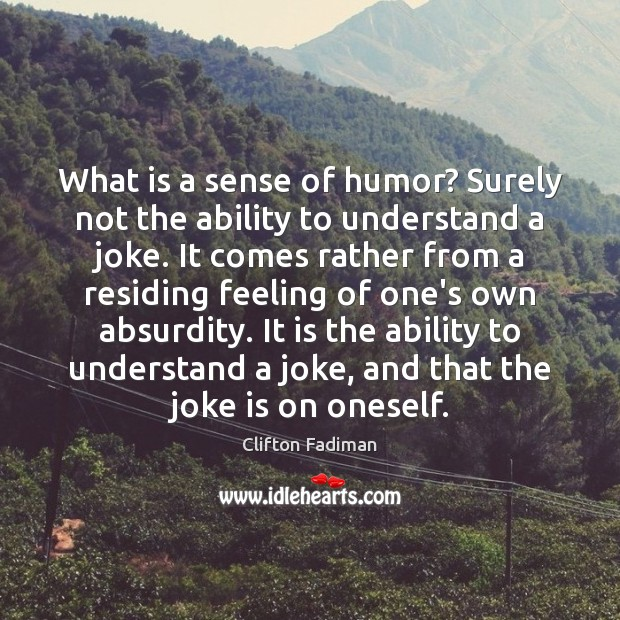 What is a sense of humor? Surely not the ability to understand Image