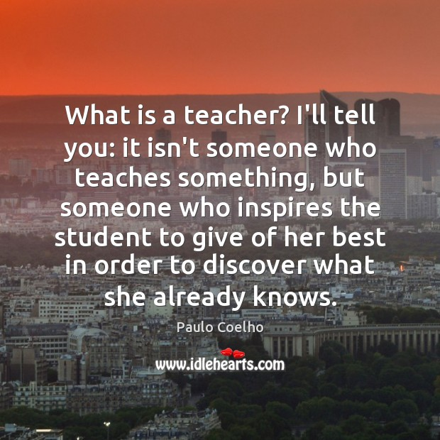 What is a teacher? I'll tell you: it isn't someone who teaches Image