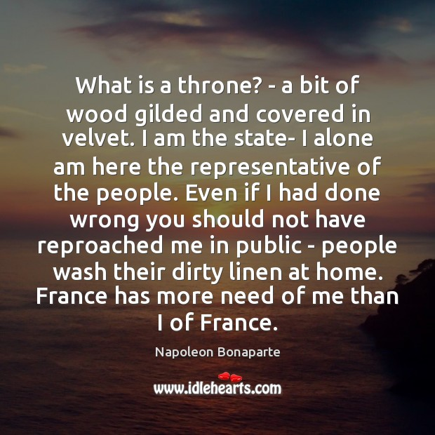 What is a throne? – a bit of wood gilded and covered Napoleon Bonaparte Picture Quote