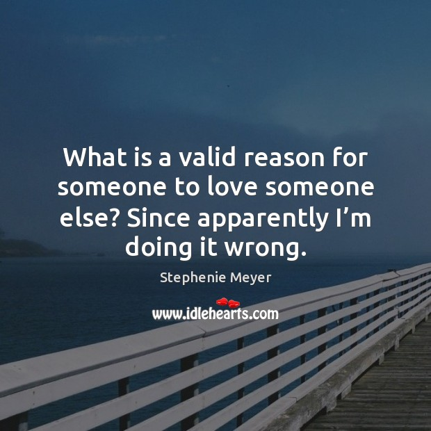 Image, What is a valid reason for someone to love someone else? Since