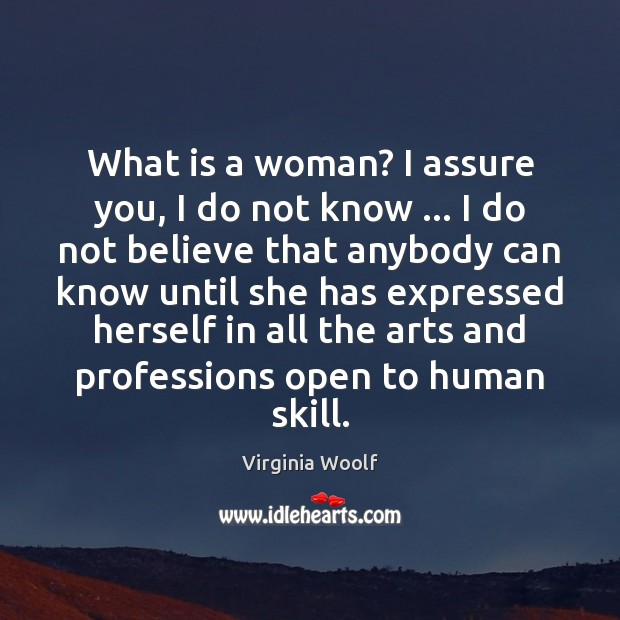 What is a woman? I assure you, I do not know … I Virginia Woolf Picture Quote