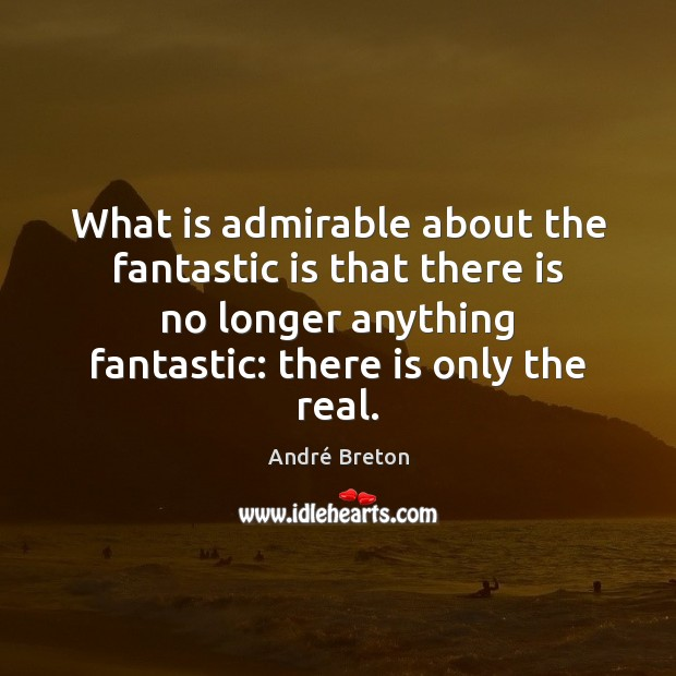 What is admirable about the fantastic is that there is no longer Image
