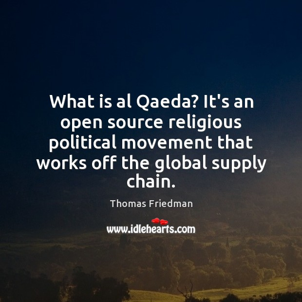 What is al Qaeda? It's an open source religious political movement that Thomas Friedman Picture Quote