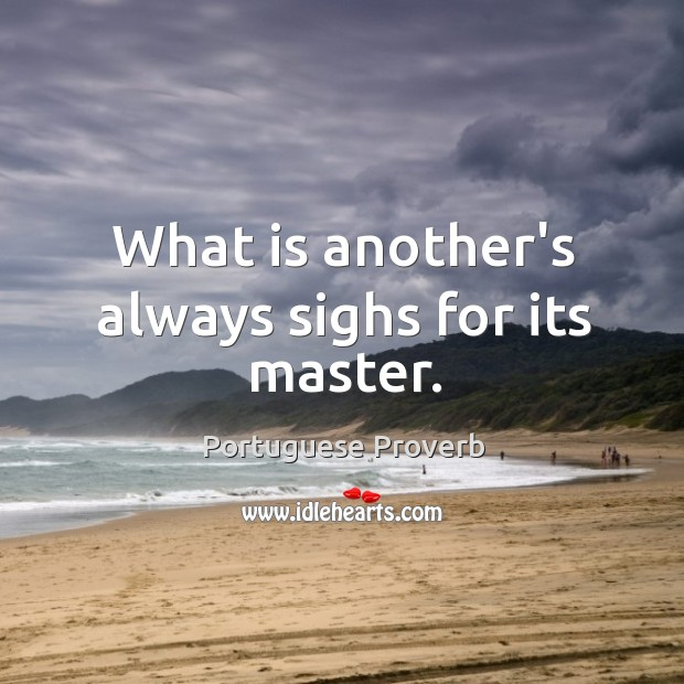 What is another's always sighs for its master. Image
