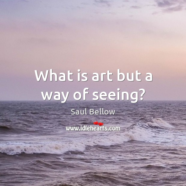 What is art but a way of seeing? Image