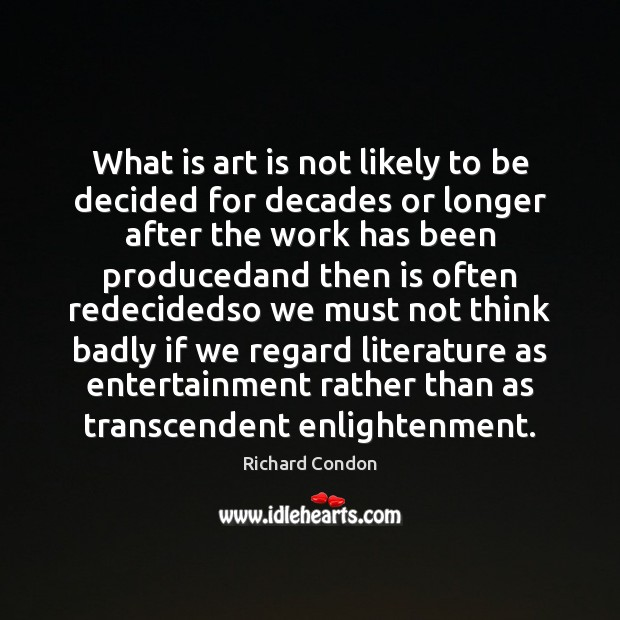 What is art is not likely to be decided for decades or Richard Condon Picture Quote