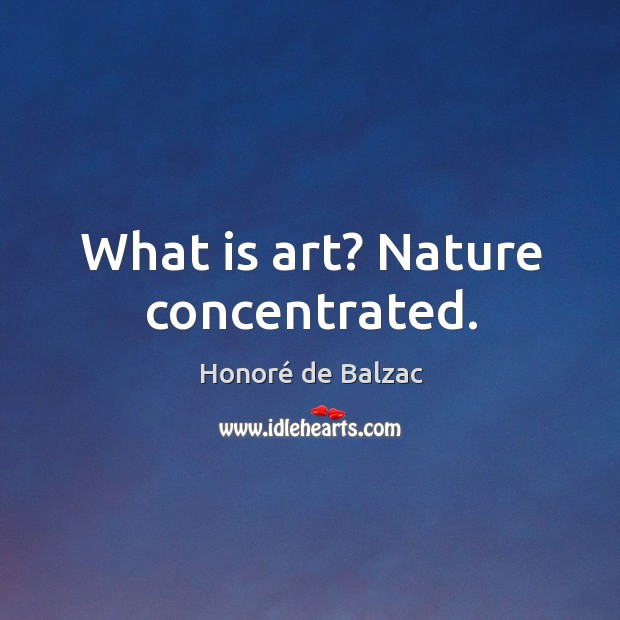 Image, What is art? nature concentrated.
