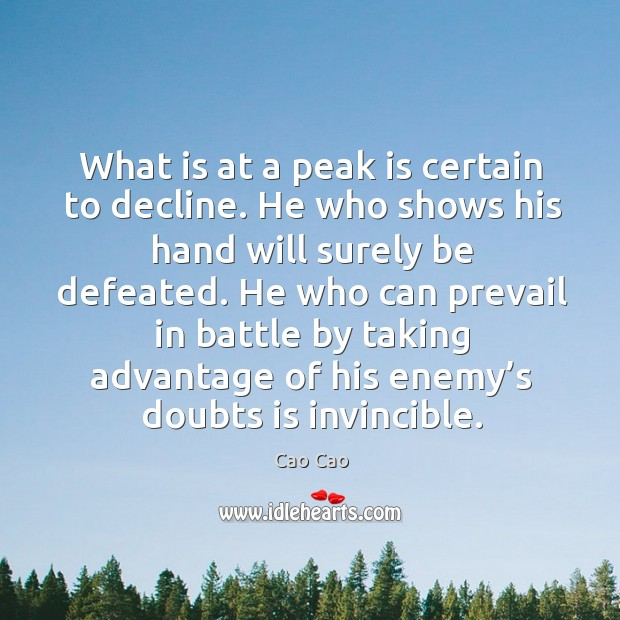 Image, What is at a peak is certain to decline. He who shows his hand will surely be defeated.