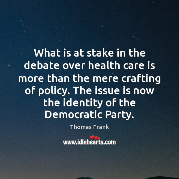 What is at stake in the debate over health care is more Image