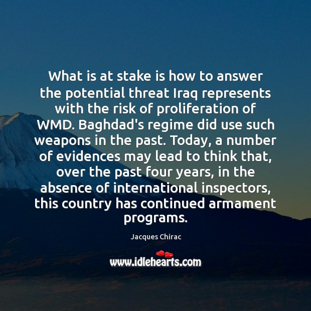 What is at stake is how to answer the potential threat Iraq Image