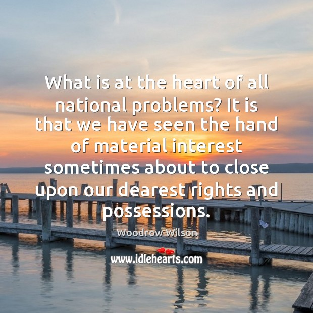 What is at the heart of all national problems? It is that Woodrow Wilson Picture Quote
