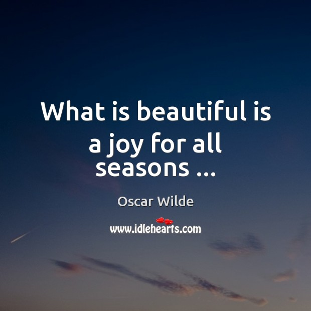 Image, What is beautiful is a joy for all seasons …