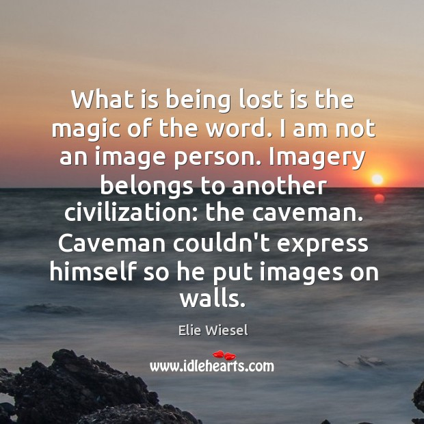 What is being lost is the magic of the word. I am Image