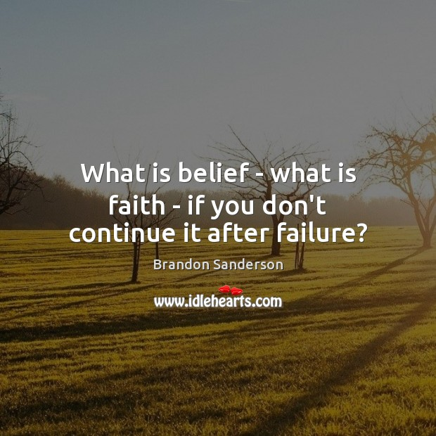 What is belief – what is faith – if you don't continue it after failure? Image
