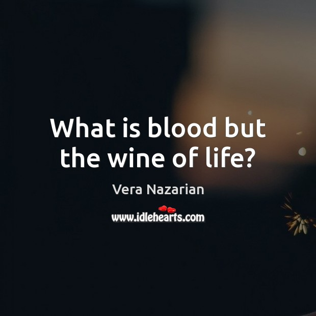 What is blood but the wine of life? Vera Nazarian Picture Quote