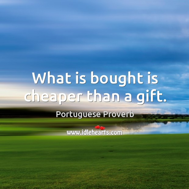 Image, What is bought is cheaper than a gift.