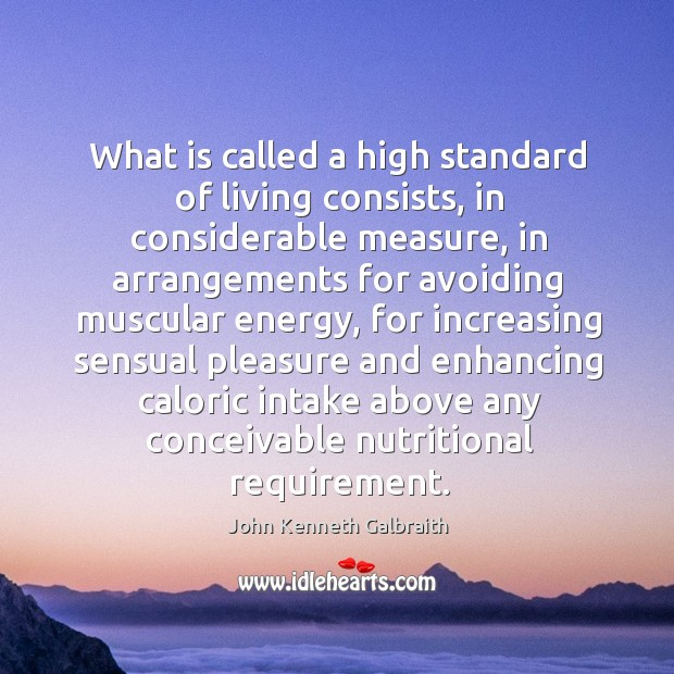 What is called a high standard of living consists, in considerable measure Image