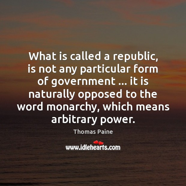 What is called a republic, is not any particular form of government … Thomas Paine Picture Quote
