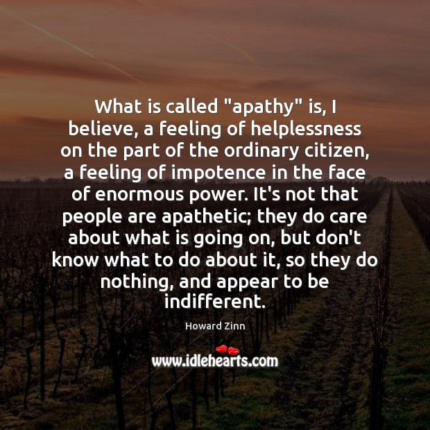 """What is called """"apathy"""" is, I believe, a feeling of helplessness on Image"""