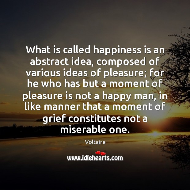 Image, What is called happiness is an abstract idea, composed of various ideas