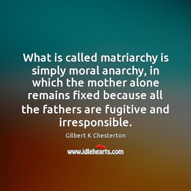 What is called matriarchy is simply moral anarchy, in which the mother Image