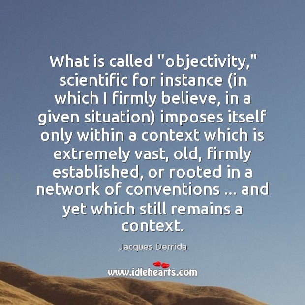 "What is called ""objectivity,"" scientific for instance (in which I firmly believe, Image"