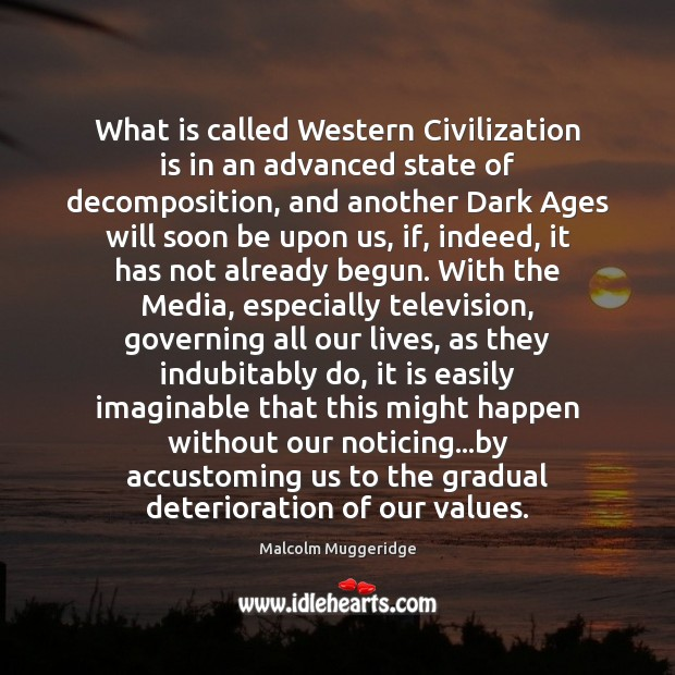 What is called Western Civilization is in an advanced state of decomposition, Image