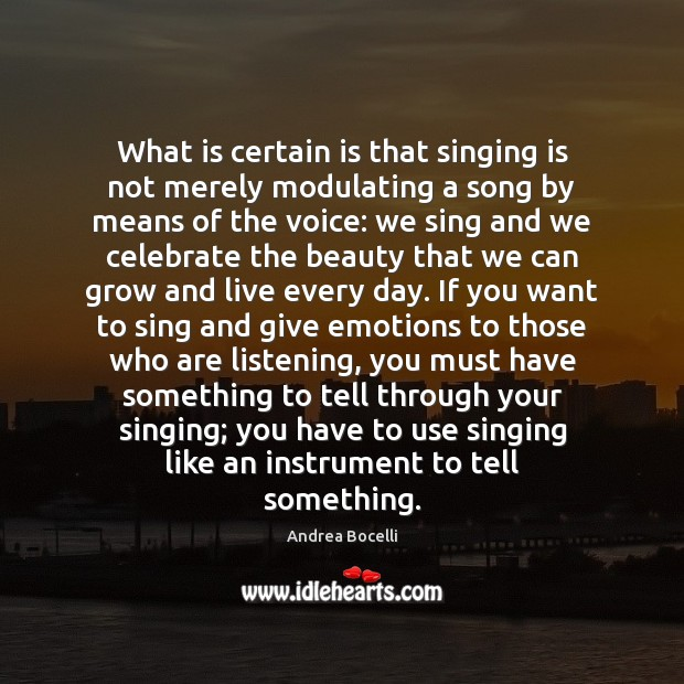 What is certain is that singing is not merely modulating a song Andrea Bocelli Picture Quote