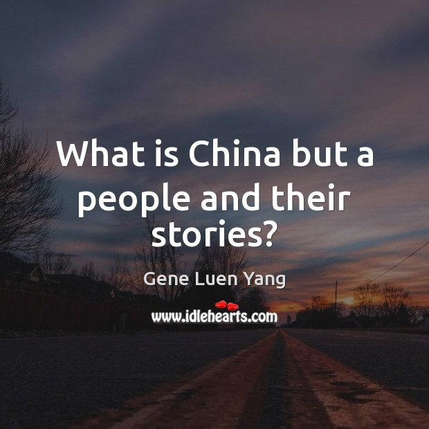 What is China but a people and their stories? Gene Luen Yang Picture Quote