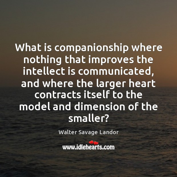 What is companionship where nothing that improves the intellect is communicated, and Walter Savage Landor Picture Quote