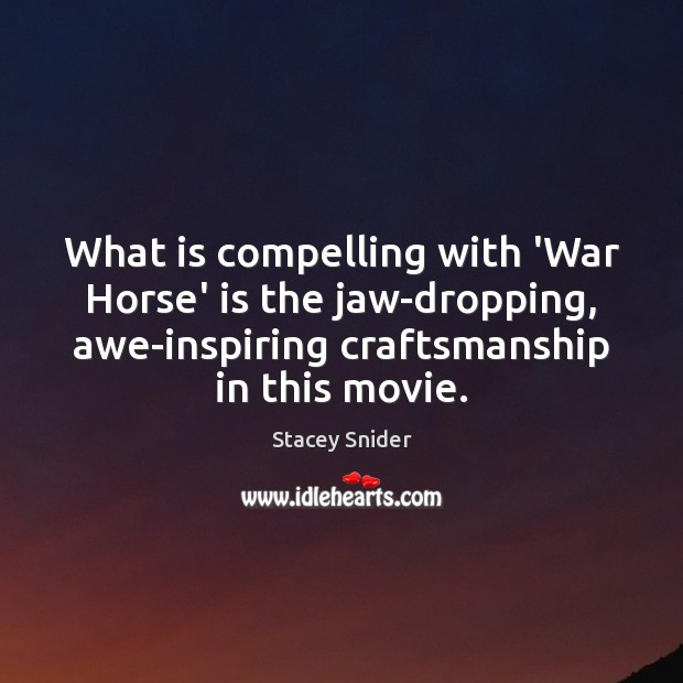 Image, What is compelling with 'War Horse' is the jaw-dropping, awe-inspiring craftsmanship in