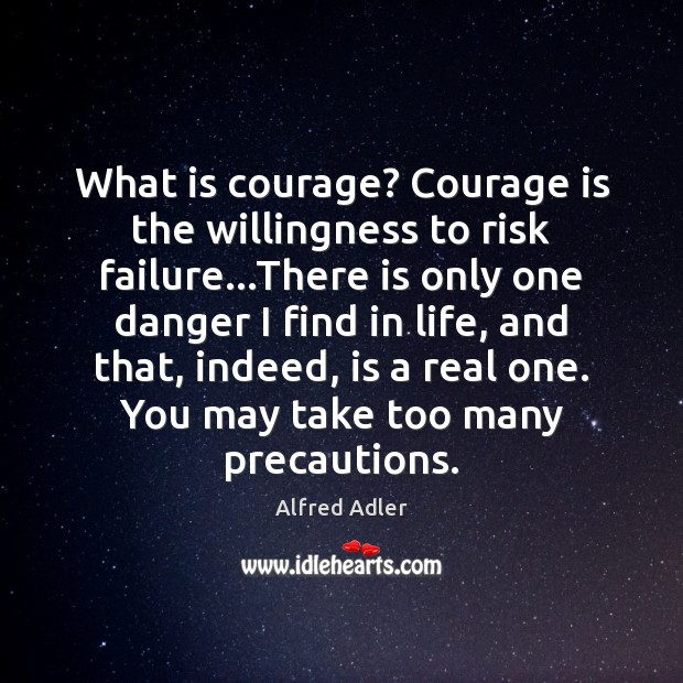 Image, What is courage? Courage is the willingness to risk failure…There is