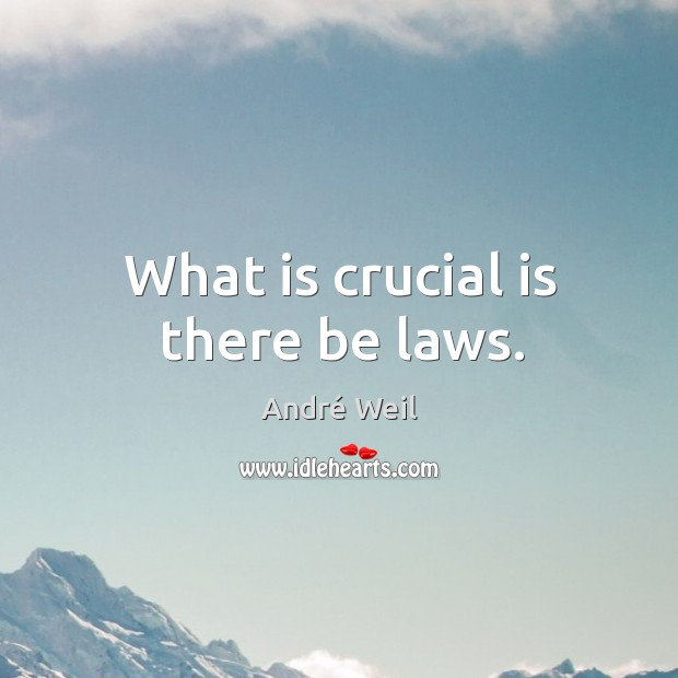 Image, What is crucial is there be laws.