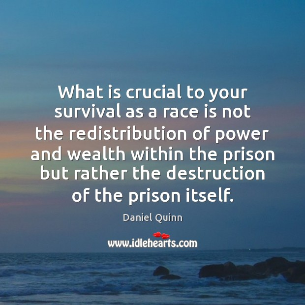 Image, What is crucial to your survival as a race is not the