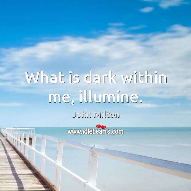 What is dark within me, illumine. Image