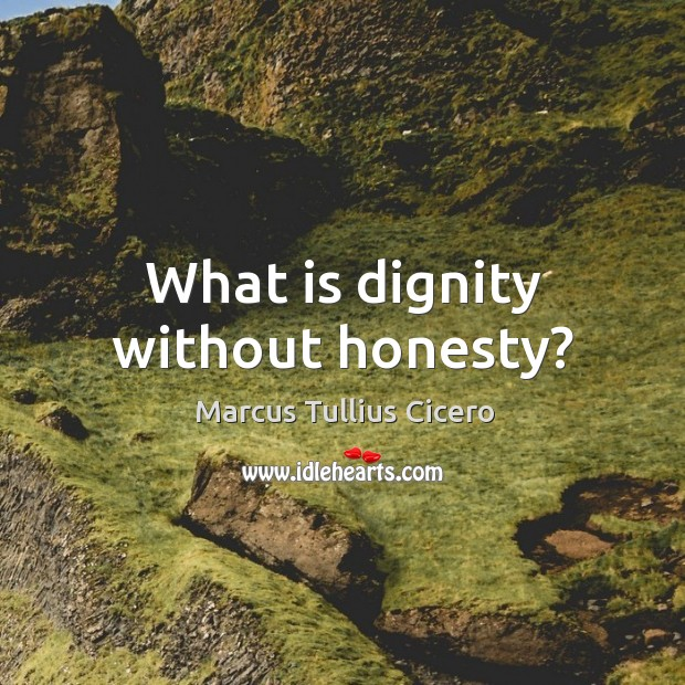 What is dignity without honesty? Image