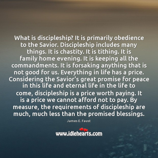 What is discipleship? It is primarily obedience to the Savior. Discipleship includes James E. Faust Picture Quote