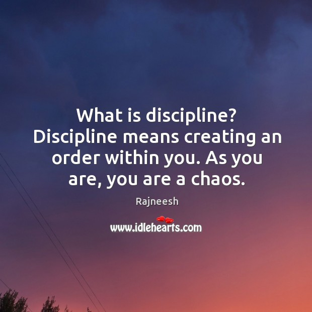 Image, What is discipline? Discipline means creating an order within you. As you