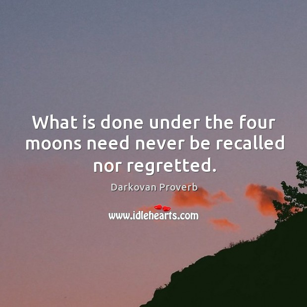 What is done under the four moons need never be recalled nor regretted. Darkovan Proverbs Image