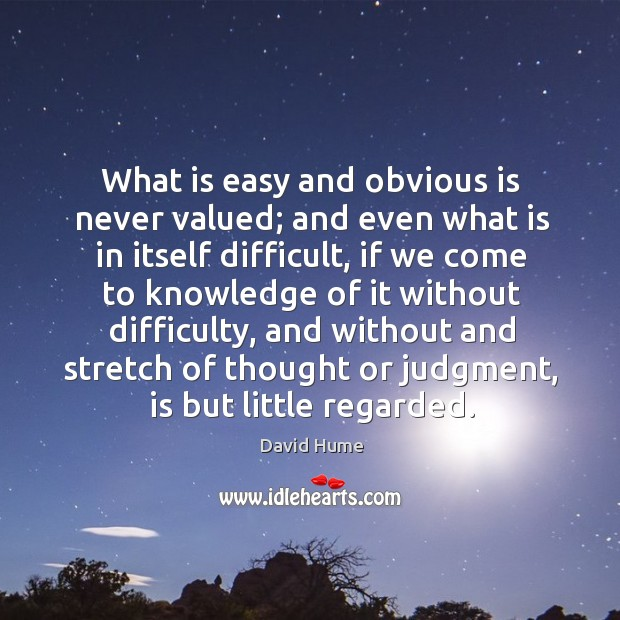 What is easy and obvious is never valued; and even what is Image